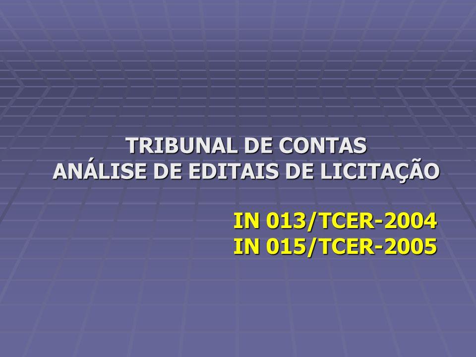 IN 013/TCER-2004 IN 015/TCER-2005 TRIBUNAL DE CONTAS ANÁLISE DE EDITAIS DE LICITAÇÃO