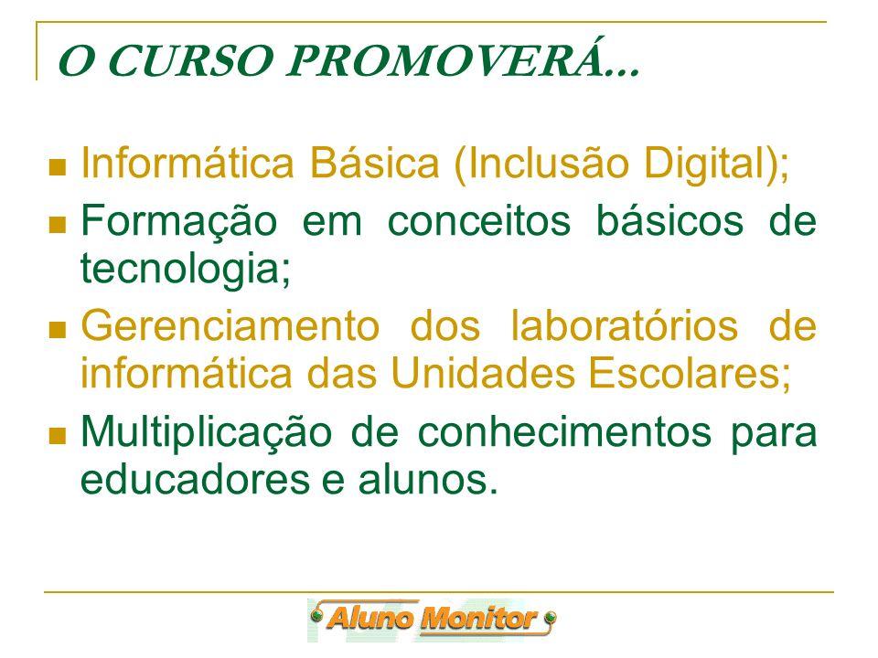 O CURSO PROMOVERÁ... Informática Básica (Inclusão Digital); Formação em conceitos básicos de tecnologia; Gerenciamento dos laboratórios de informática