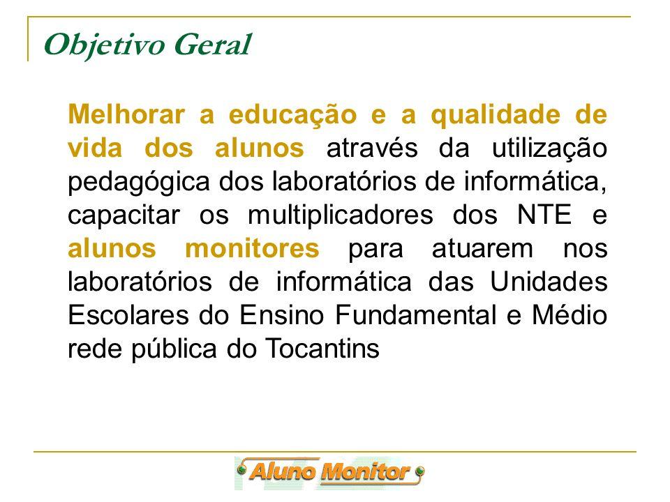 Objetivo Geral Melhorar a educação e a qualidade de vida dos alunos através da utilização pedagógica dos laboratórios de informática, capacitar os mul