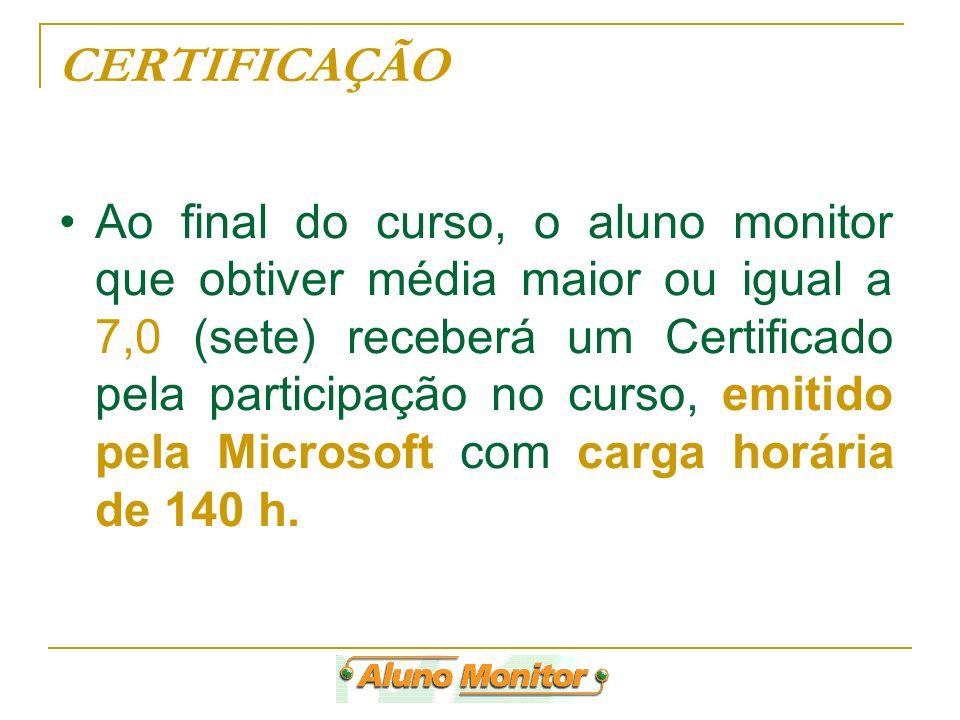 Ao final do curso, o aluno monitor que obtiver média maior ou igual a 7,0 (sete) receberá um Certificado pela participação no curso, emitido pela Micr