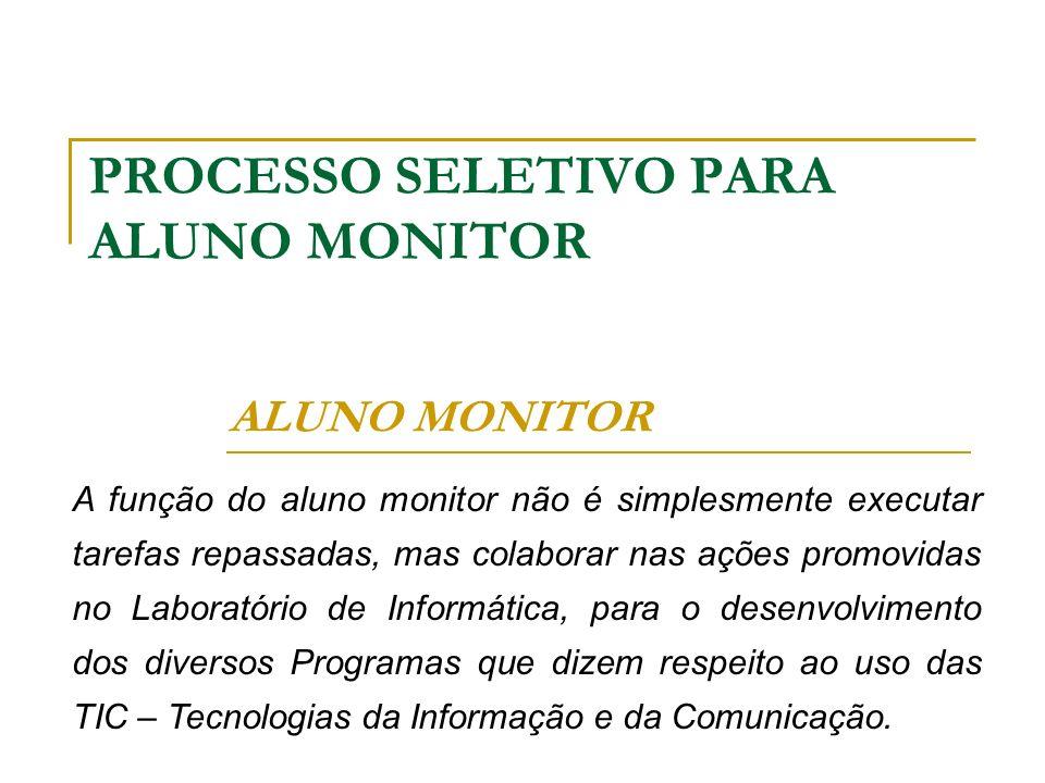 PROCESSO SELETIVO PARA ALUNO MONITOR ALUNO MONITOR A função do aluno monitor não é simplesmente executar tarefas repassadas, mas colaborar nas ações p