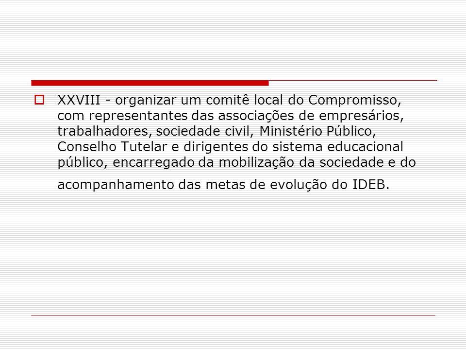 XXVIII - organizar um comitê local do Compromisso, com representantes das associações de empresários, trabalhadores, sociedade civil, Ministério Públi