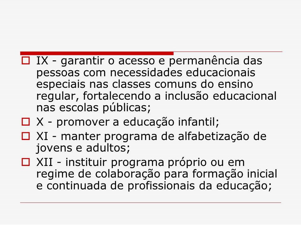 IX - garantir o acesso e permanência das pessoas com necessidades educacionais especiais nas classes comuns do ensino regular, fortalecendo a inclusão