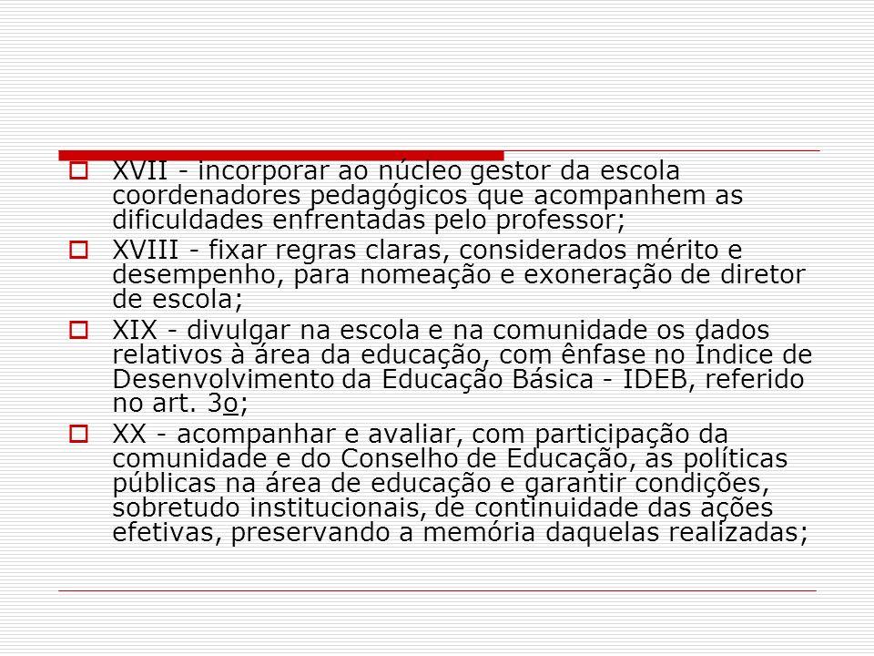 XVII - incorporar ao núcleo gestor da escola coordenadores pedagógicos que acompanhem as dificuldades enfrentadas pelo professor; XVIII - fixar regras