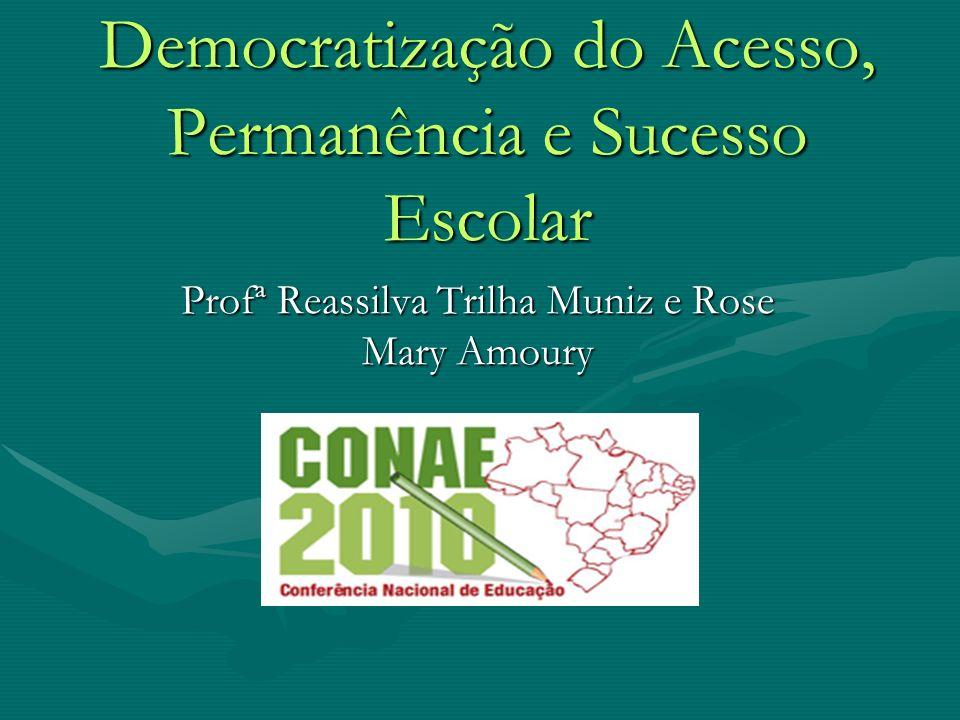 Democratização do Acesso, Permanência e Sucesso Escolar Profª Reassilva Trilha Muniz e Rose Mary Amoury