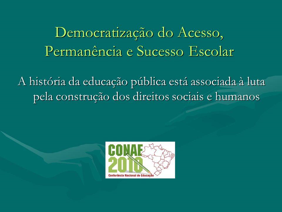 Democratização do Acesso, Permanência e Sucesso Escolar A história da educação pública está associada à luta pela construção dos direitos sociais e hu