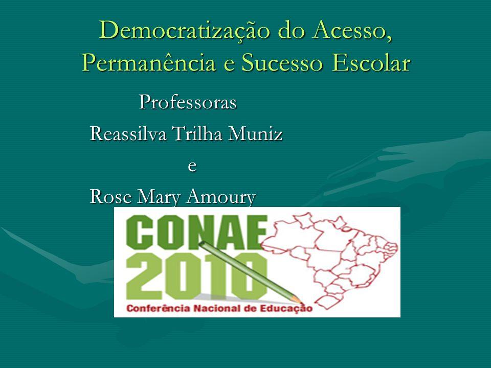 Democratização do Acesso, Permanência e Sucesso Escolar Professoras Professoras Reassilva Trilha Muniz Reassilva Trilha Muniz e Rose Mary Amoury Rose