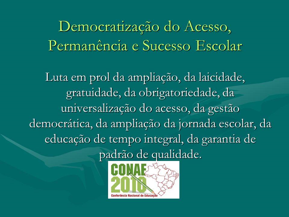 Democratização do Acesso, Permanência e Sucesso Escolar Luta em prol da ampliação, da laicidade, gratuidade, da obrigatoriedade, da universalização do