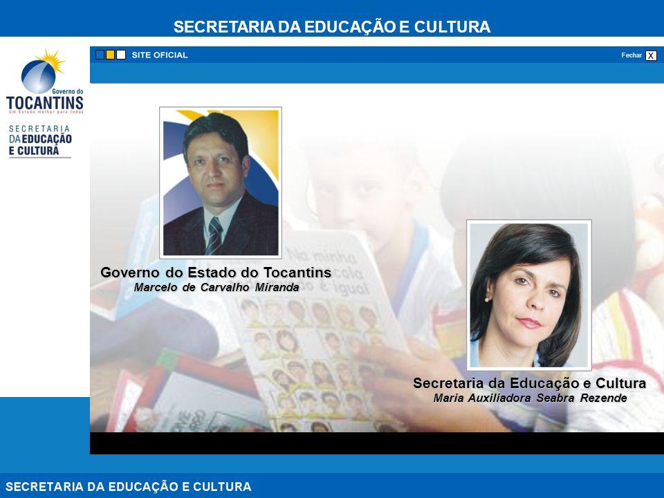 SECRETARIA DA EDUCAÇÃO E CULTURA x Fechar Secretaria da Educação e Cultura Maria Auxiliadora Seabra Rezende Governo do Estado do Tocantins Marcelo de Carvalho Miranda