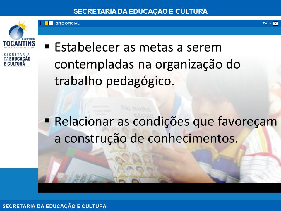 SECRETARIA DA EDUCAÇÃO E CULTURA x Fechar Estabelecer as metas a serem contempladas na organização do trabalho pedagógico.