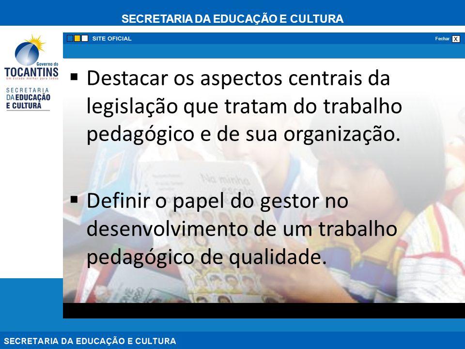 SECRETARIA DA EDUCAÇÃO E CULTURA x Fechar Destacar os aspectos centrais da legislação que tratam do trabalho pedagógico e de sua organização.