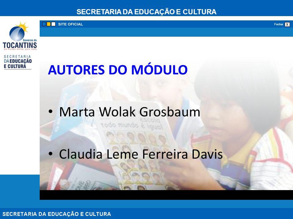 SECRETARIA DA EDUCAÇÃO E CULTURA x Fechar AUTORES DO MÓDULO Marta Wolak Grosbaum Claudia Leme Ferreira Davis