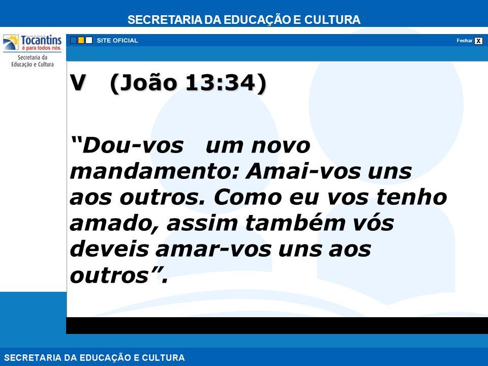 SECRETARIA DA EDUCAÇÃO E CULTURA x Fechar V (João 13:34) Dou-vos um novo mandamento: Amai-vos uns aos outros. Como eu vos tenho amado, assim também vó