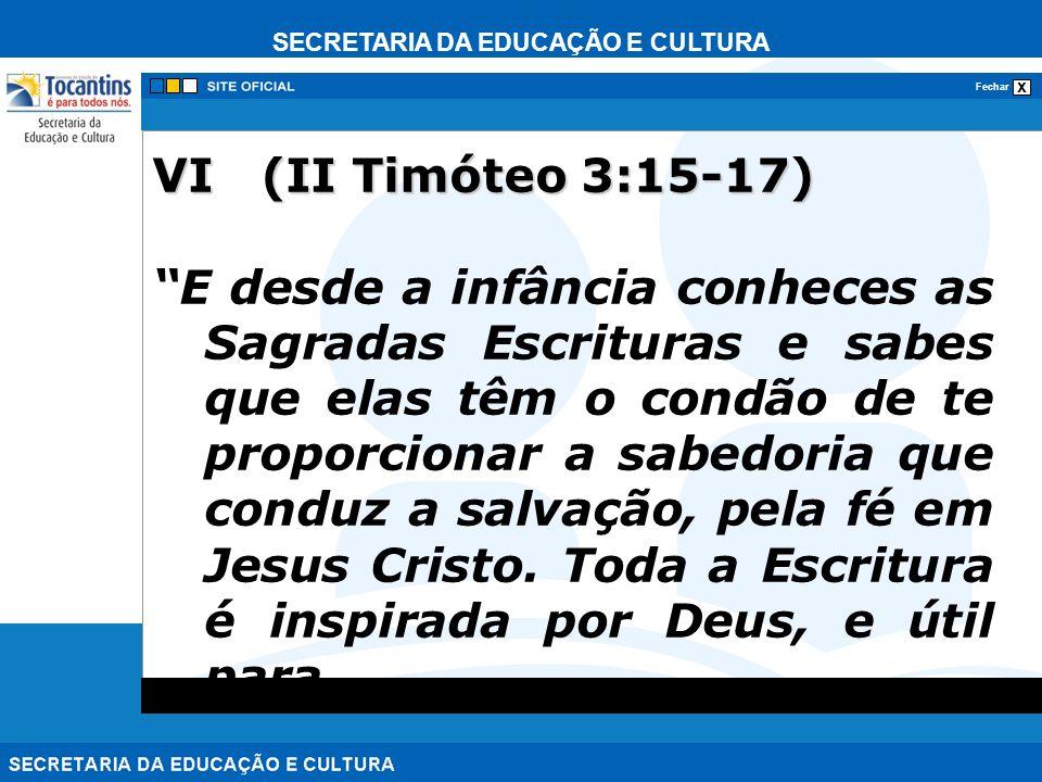 SECRETARIA DA EDUCAÇÃO E CULTURA x Fechar VI (II Timóteo 3:15-17) E desde a infância conheces as Sagradas Escrituras e sabes que elas têm o condão de