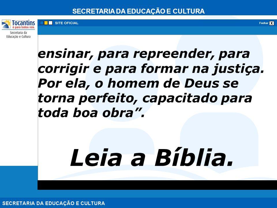 SECRETARIA DA EDUCAÇÃO E CULTURA x Fechar ensinar, para repreender, para corrigir e para formar na justiça. Por ela, o homem de Deus se torna perfeito