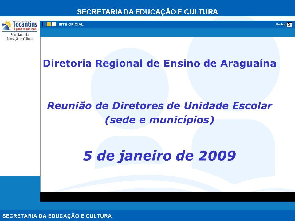 SECRETARIA DA EDUCAÇÃO E CULTURA x Fechar Diretoria Regional de Ensino de Araguaína Reunião de Diretores de Unidade Escolar (sede e municípios) 5 de j