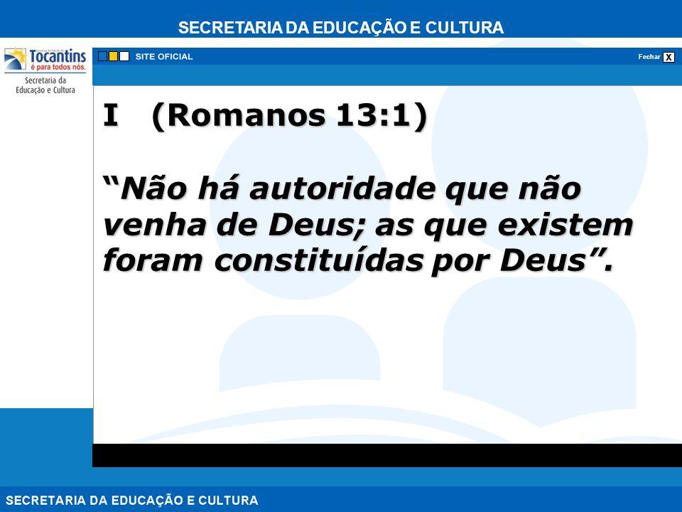 SECRETARIA DA EDUCAÇÃO E CULTURA x Fechar I (Romanos 13:1) Não há autoridade que não venha de Deus; as que existem foram constituídas por Deus.Não há