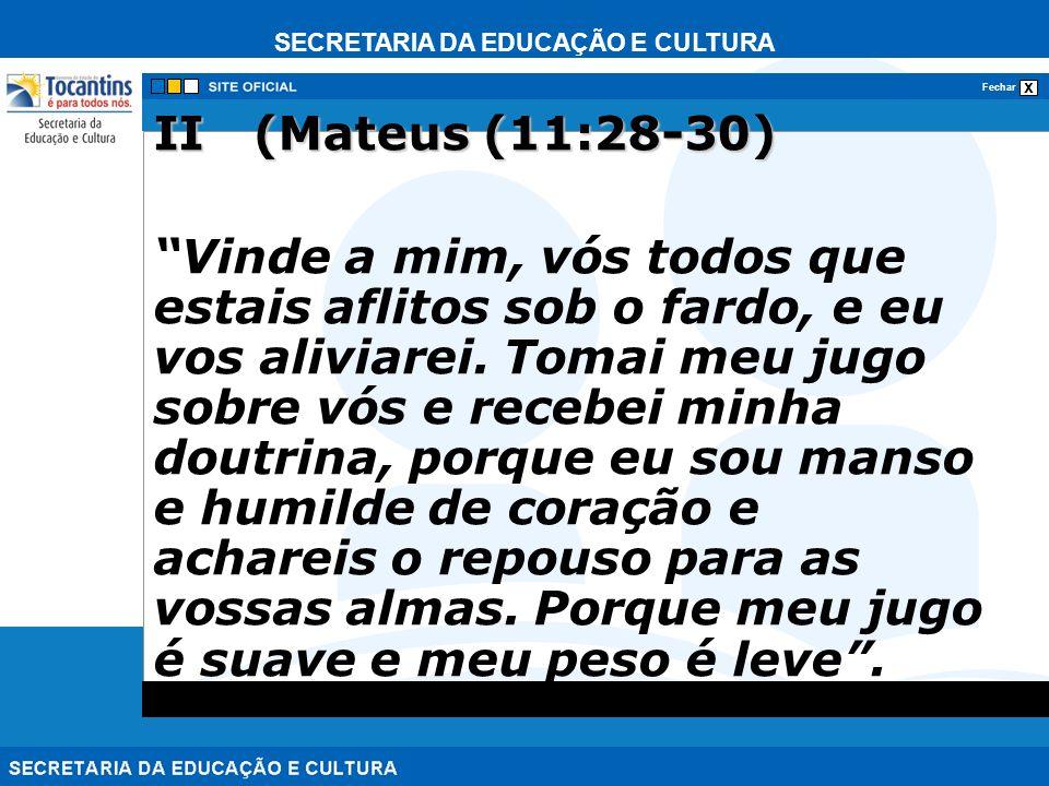 SECRETARIA DA EDUCAÇÃO E CULTURA x Fechar II (Mateus (11:28-30) Vinde a mim, vós todos que estais aflitos sob o fardo, e eu vos aliviarei. Tomai meu j