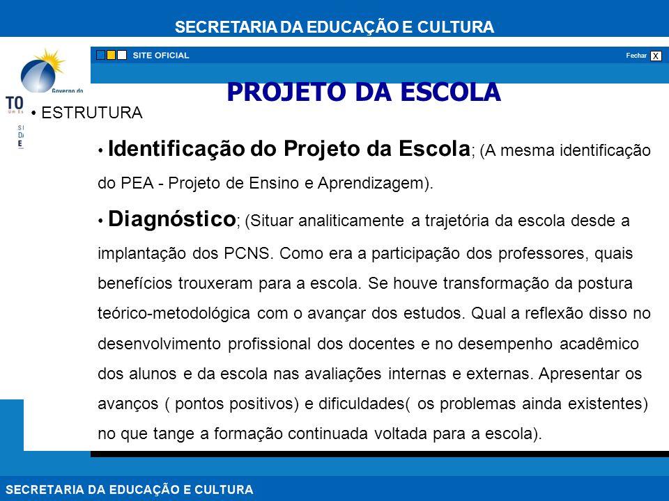 SECRETARIA DA EDUCAÇÃO E CULTURA x Fechar ESTRUTURA Identificação do Projeto da Escola ; (A mesma identificação do PEA - Projeto de Ensino e Aprendizagem).