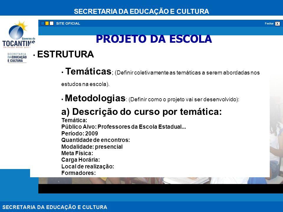 SECRETARIA DA EDUCAÇÃO E CULTURA x Fechar ESTRUTURA Temáticas ; ( Definir coletivamente as temáticas a serem abordadas nos estudos na escola).