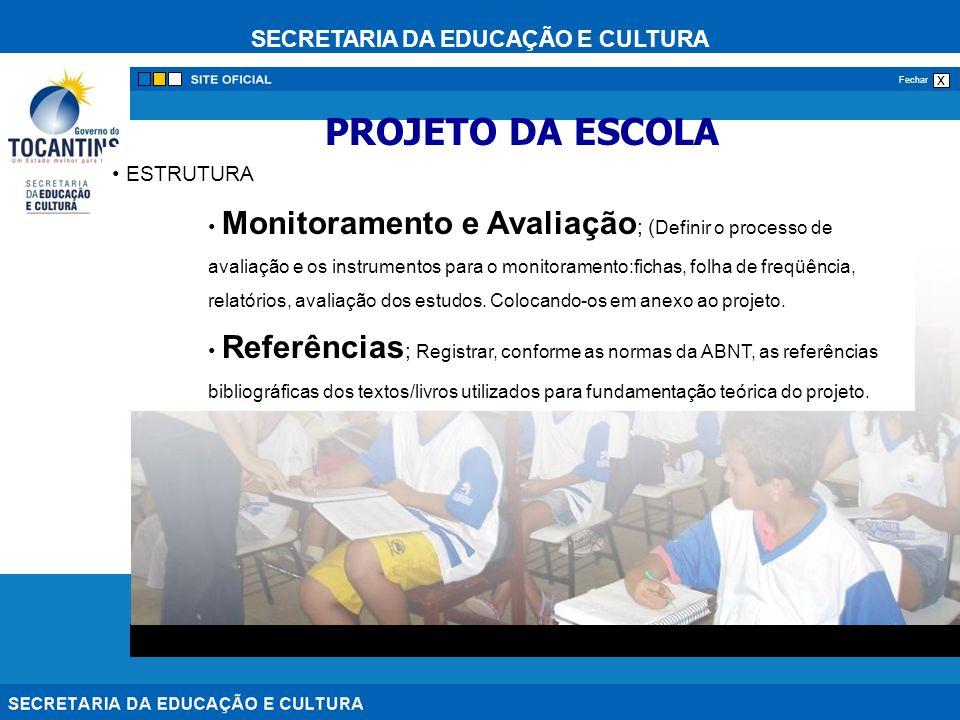 SECRETARIA DA EDUCAÇÃO E CULTURA x Fechar ESTRUTURA Monitoramento e Avaliação ; ( Definir o processo de avaliação e os instrumentos para o monitoramento:fichas, folha de freqüência, relatórios, avaliação dos estudos.