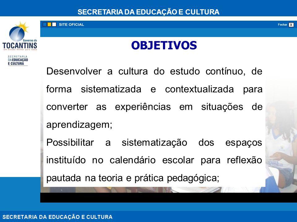SECRETARIA DA EDUCAÇÃO E CULTURA x Fechar Desenvolver a cultura do estudo contínuo, de forma sistematizada e contextualizada para converter as experiências em situações de aprendizagem; Possibilitar a sistematização dos espaços instituído no calendário escolar para reflexão pautada na teoria e prática pedagógica; OBJETIVOS