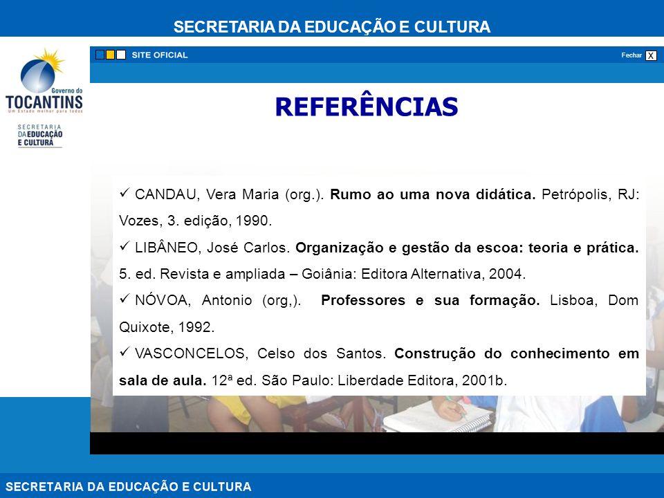 SECRETARIA DA EDUCAÇÃO E CULTURA x Fechar CANDAU, Vera Maria (org.). Rumo ao uma nova didática. Petrópolis, RJ: Vozes, 3. edição, 1990. LIBÂNEO, José