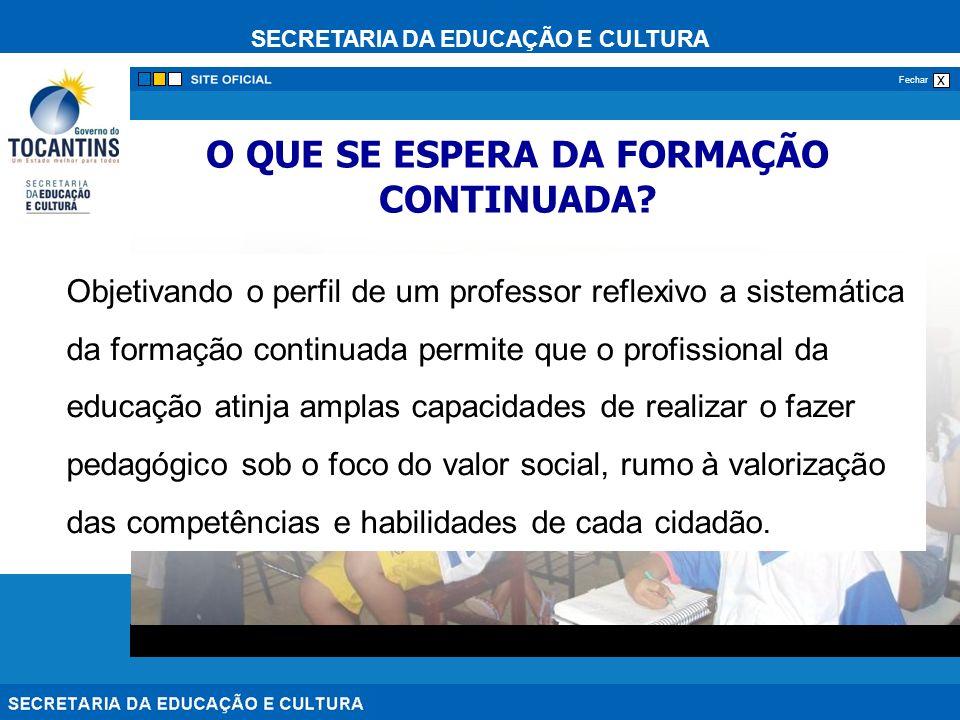 SECRETARIA DA EDUCAÇÃO E CULTURA x Fechar Objetivando o perfil de um professor reflexivo a sistemática da formação continuada permite que o profission