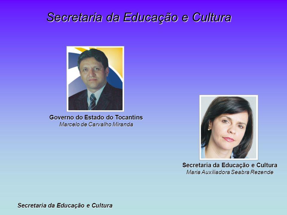 Secretaria da Educação e Cultura Maria Auxiliadora Seabra Rezende Governo do Estado do Tocantins Marcelo de Carvalho Miranda Secretaria da Educação e Cultura