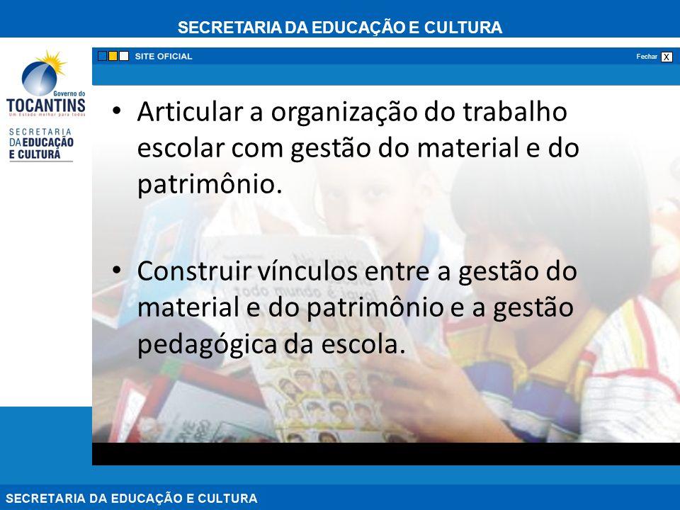 SECRETARIA DA EDUCAÇÃO E CULTURA x Fechar Articular a organização do trabalho escolar com gestão do material e do patrimônio. Construir vínculos entre