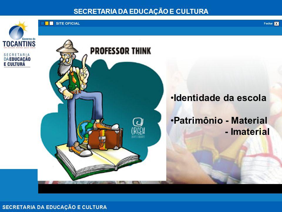 SECRETARIA DA EDUCAÇÃO E CULTURA x Fechar Identidade da escola Patrimônio - Material - Imaterial