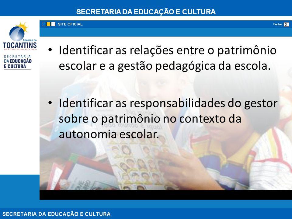 SECRETARIA DA EDUCAÇÃO E CULTURA x Fechar Identificar as relações entre o patrimônio escolar e a gestão pedagógica da escola. Identificar as responsab
