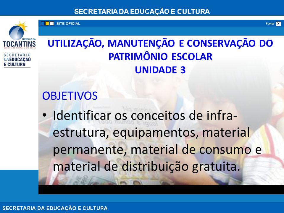 SECRETARIA DA EDUCAÇÃO E CULTURA x Fechar UTILIZAÇÃO, MANUTENÇÃO E CONSERVAÇÃO DO PATRIMÔNIO ESCOLAR UNIDADE 3 OBJETIVOS Identificar os conceitos de i