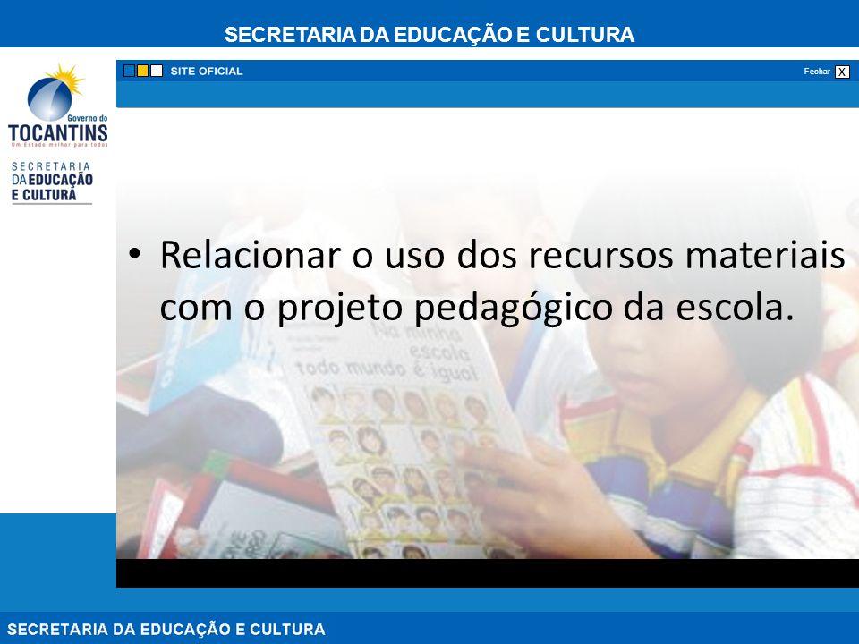 SECRETARIA DA EDUCAÇÃO E CULTURA x Fechar Relacionar o uso dos recursos materiais com o projeto pedagógico da escola.