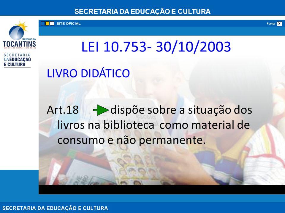 SECRETARIA DA EDUCAÇÃO E CULTURA x Fechar LEI 10.753- 30/10/2003 LIVRO DIDÁTICO Art.18 dispõe sobre a situação dos livros na biblioteca como material