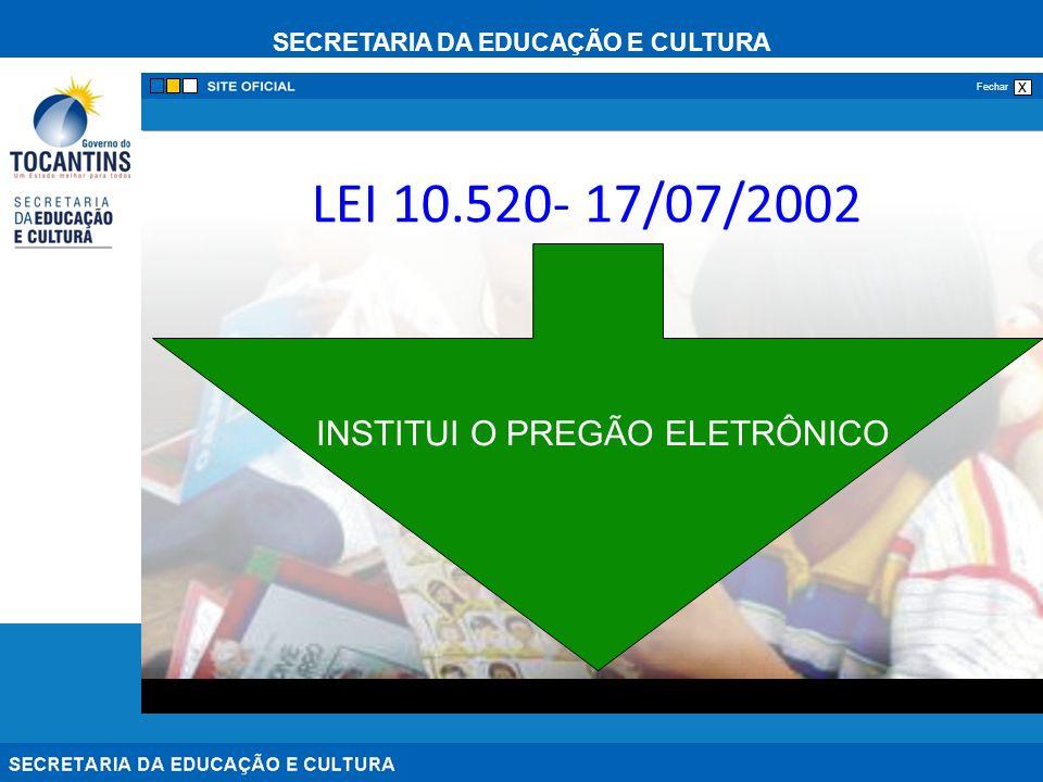 SECRETARIA DA EDUCAÇÃO E CULTURA x Fechar LEI 10.520- 17/07/2002 INSTITUI O PREGÃO ELETRÔNICO