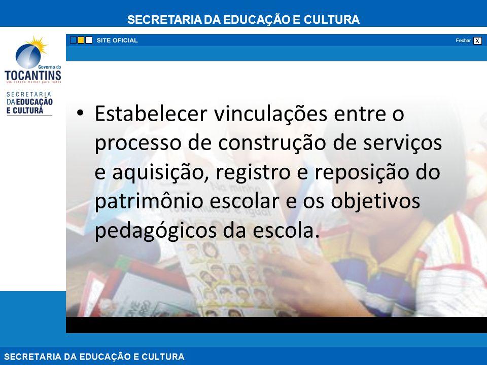 SECRETARIA DA EDUCAÇÃO E CULTURA x Fechar Estabelecer vinculações entre o processo de construção de serviços e aquisição, registro e reposição do patr