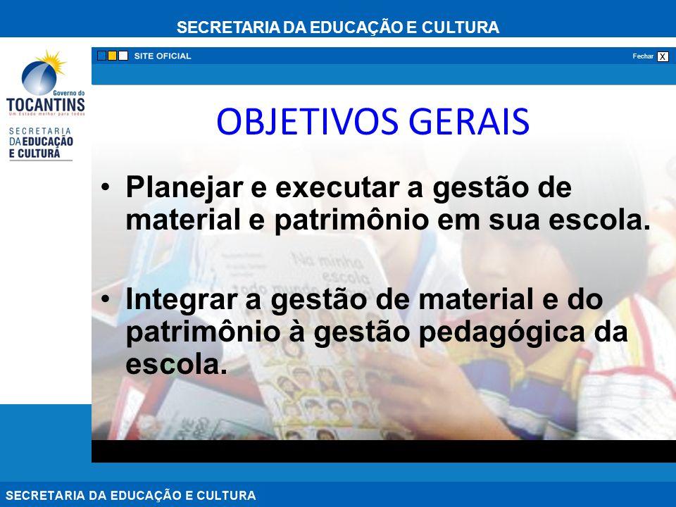 SECRETARIA DA EDUCAÇÃO E CULTURA x Fechar OBJETIVOS GERAIS Planejar e executar a gestão de material e patrimônio em sua escola. Integrar a gestão de m
