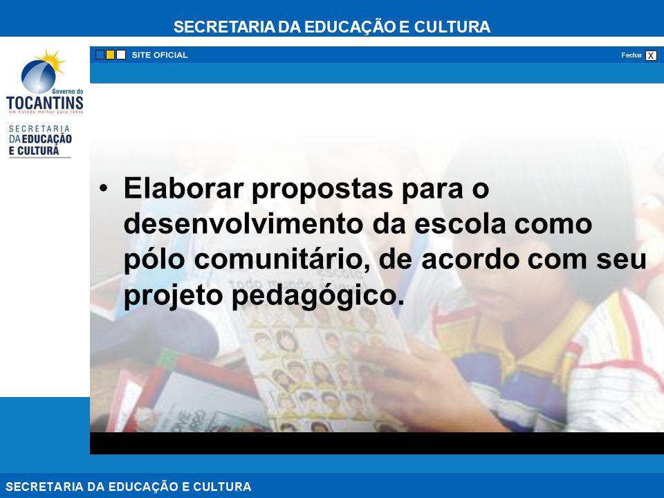 SECRETARIA DA EDUCAÇÃO E CULTURA x Fechar Elaborar propostas para o desenvolvimento da escola como pólo comunitário, de acordo com seu projeto pedagóg