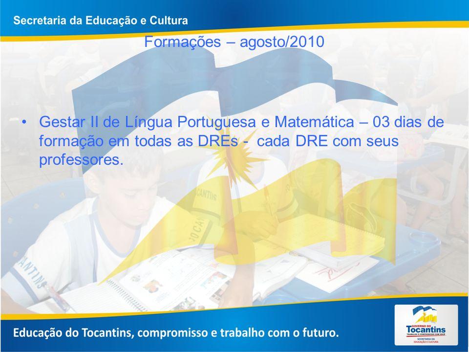 Formações – agosto/2010 Gestar II de Língua Portuguesa e Matemática – 03 dias de formação em todas as DREs - cada DRE com seus professores.