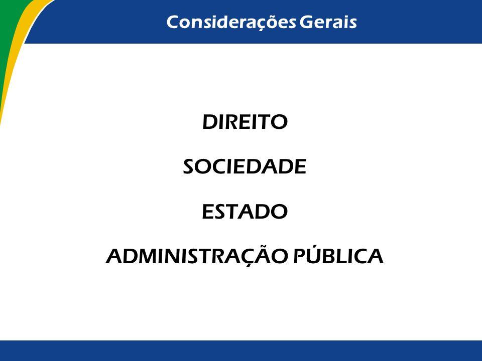 Considerações Gerais DIREITO SOCIEDADE ESTADO ADMINISTRAÇÃO PÚBLICA