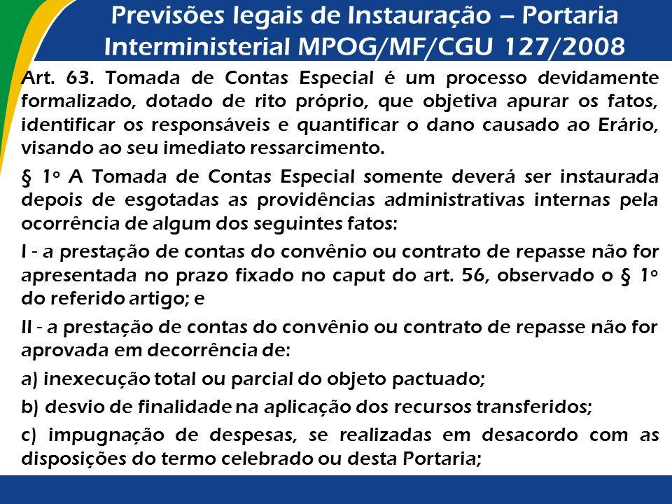 Previsões legais de Instauração – Portaria Interministerial MPOG/MF/CGU 127/2008 Art. 63. Tomada de Contas Especial é um processo devidamente formaliz
