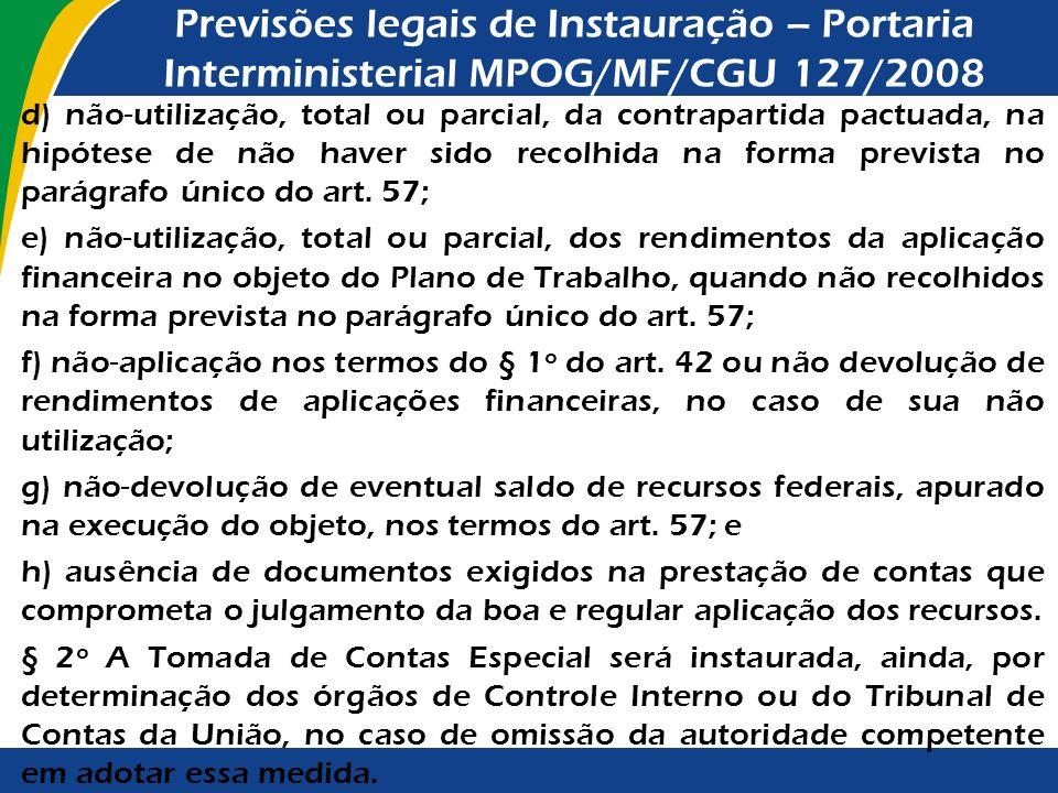 Previsões legais de Instauração – Portaria Interministerial MPOG/MF/CGU 127/2008 d) não-utilização, total ou parcial, da contrapartida pactuada, na hi