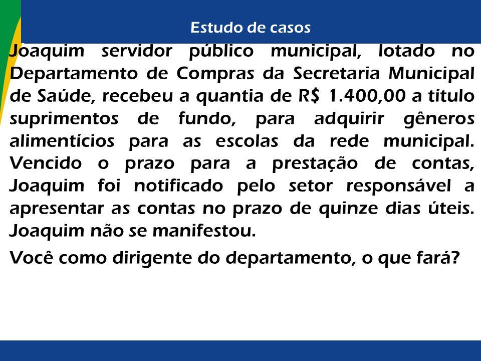 Estudo de casos Joaquim servidor público municipal, lotado no Departamento de Compras da Secretaria Municipal de Saúde, recebeu a quantia de R$ 1.400,