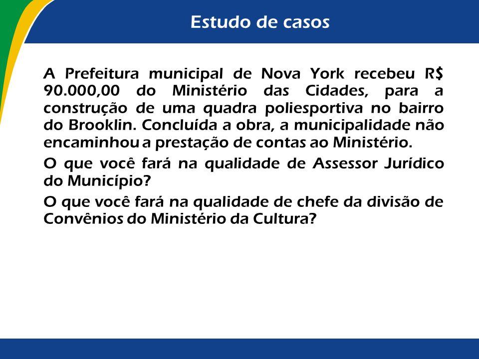 Estudo de casos A Prefeitura municipal de Nova York recebeu R$ 90.000,00 do Ministério das Cidades, para a construção de uma quadra poliesportiva no b