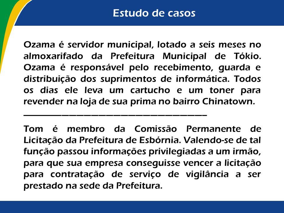 Estudo de casos Ozama é servidor municipal, lotado a seis meses no almoxarifado da Prefeitura Municipal de Tókio. Ozama é responsável pelo recebimento