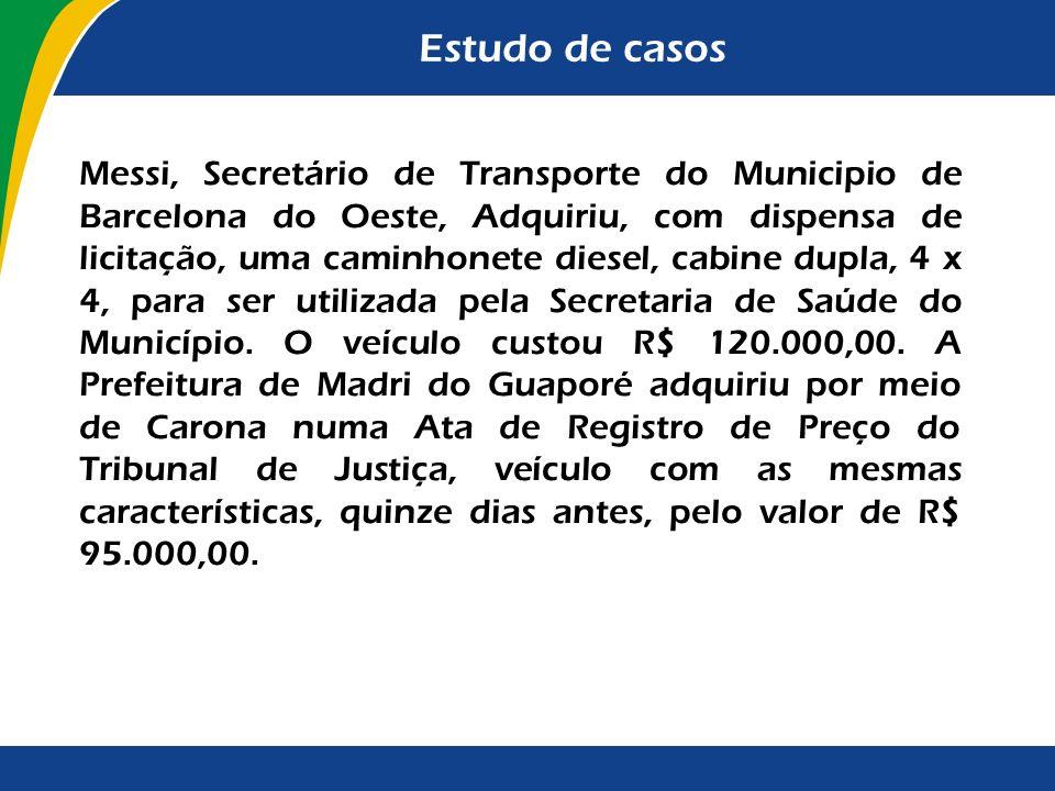 Estudo de casos Messi, Secretário de Transporte do Municipio de Barcelona do Oeste, Adquiriu, com dispensa de licitação, uma caminhonete diesel, cabin