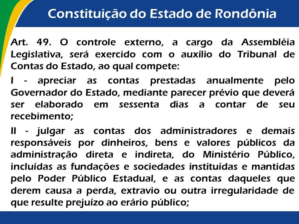 Constituição do Estado de Rondônia Art. 49. O controle externo, a cargo da Assembléia Legislativa, será exercido com o auxílio do Tribunal de Contas d