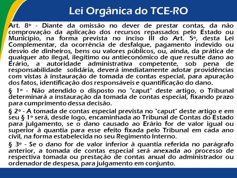 Lei Orgânica do TCE-RO Art. 8º - Diante da omissão no dever de prestar contas, da não comprovação da aplicação dos recursos repassados pelo Estado ou