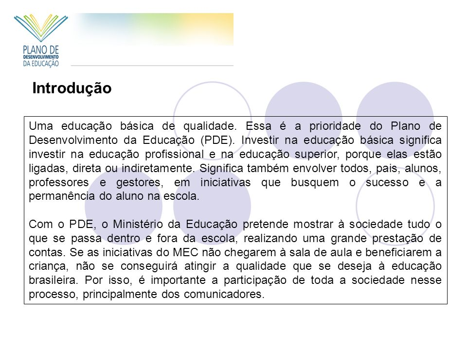 Uma educação básica de qualidade. Essa é a prioridade do Plano de Desenvolvimento da Educação (PDE). Investir na educação básica significa investir na